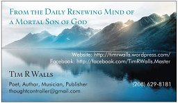 From the Daily Renewing Mind of a Mortal Son of God