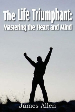 The Life Triumphant Mastering the heart and mind 1